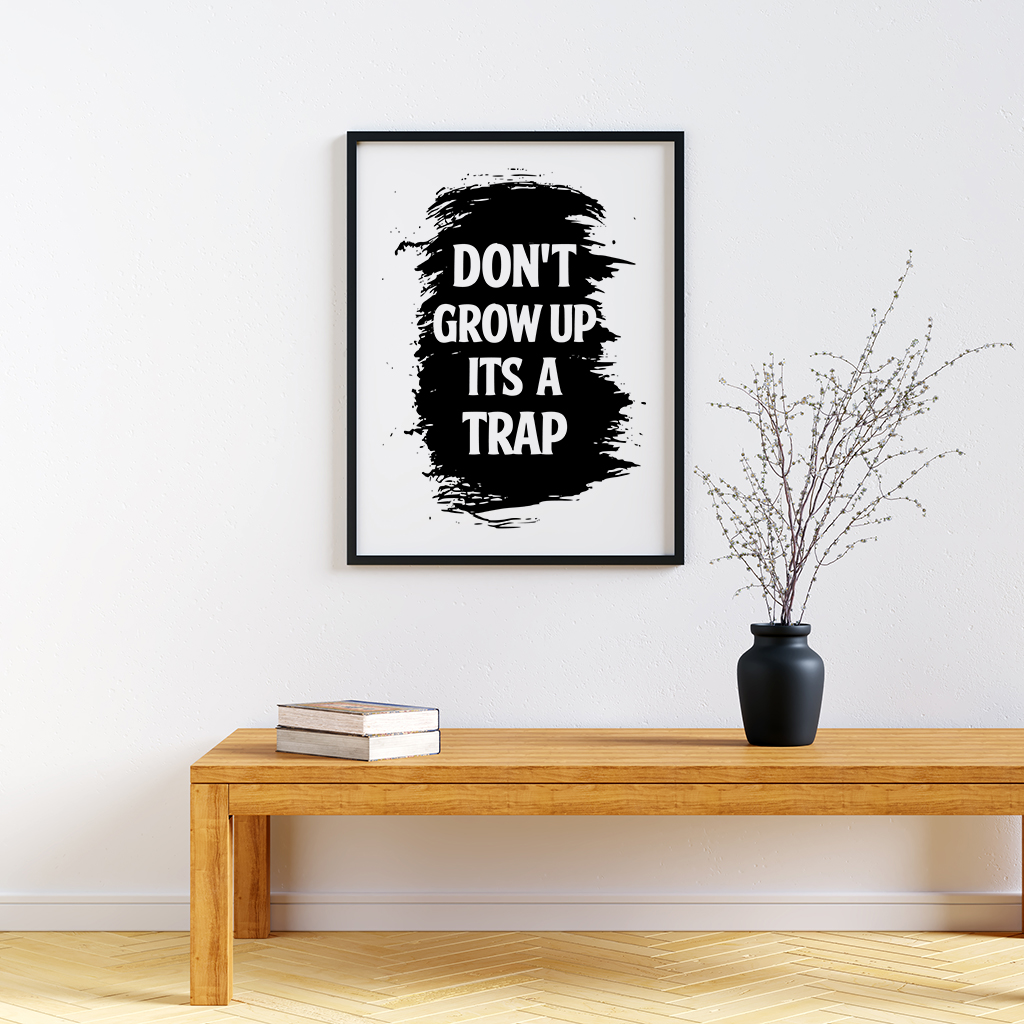 Don/'t Grow Up It/'s A Trap Black Funky Kids Play Room Nursery Wall Art Print Gift
